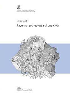 Ravenna: archeologia di una città (Premio Ottone d'Assia e Riccardo Francovich 2005)