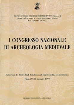 Atti del I Congresso Nazionale di Archeologia Medievale