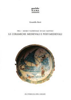 Pisa. Museo Nazionale di San Matteo. Le ceramiche medievali e post-medievali